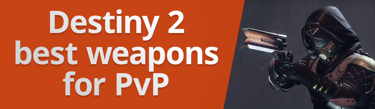 Destiny 2 best weapons for PvP